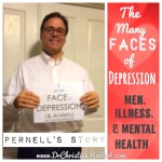 The Many FACEs of #DEPRESSION: #Men, Illness, & #MentalHealth, Pernell's Story; www.DrChristinaHibbert.com, #2 in a 12 part series