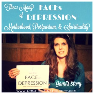 """The Many FACEs of DEPRESSION"": Motherhood, Postpartum, & Spirituality--Jami's Story; www.DrChristinaHibbert.com"