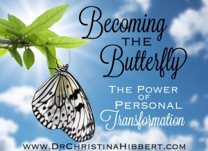 Becoming the Butterfly-The Power of Personal Transformation; www.DrChristinaHibbert.com