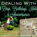Grief & Loss: Dealing with Death Anniversaries, Birthdays & Holidays