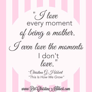 Motherhood 101-12 Realities & 12 Lessons from a Seasons Psychologist & Mom of 6 www.DrChristinaHibbert.com #motherhood #ppd #postpartum #ThisIsHowWeGrow #books