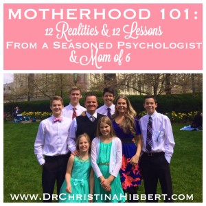 Motherhood 101: 12 Realities & 12 Lessons from a Seasoned Psychologist & Mom of 6 (#PSIBlog Hop 2015)  www.DrChristinaHibbert.com #motherhood #mothersday #moms #ppd #postpartum #pregnancy #children #family