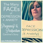 The Many FACEs of DEPRESSION (& Anxiety): Pregnancy & Postpartum–Caroline's Story