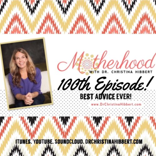 Best Advice Ever- Motherhood 100th Episode!
