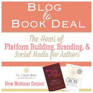 Blog to Book Deal: The Hows of Platform building, Branding, & Social Media for Authors--New Webinar series! www.DrChristinaHibbert.com