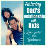Fostering Dad's Relationship with Kids: Moms, You're the Gatekeepers!