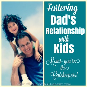 Fostering Dad's Relationship with Kids-Moms, you're the Gatekeepers! www.DrChristinaHibbert.com #fatherhood #motherhood #family #kids #couples