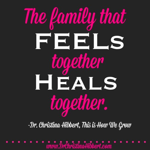 The Family that FEELs Together Heals Together; www.DrChristinaHibbert.com #motherhood #mentalhealth #radioshow