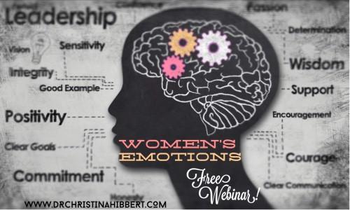 Women's Emotions--Free Webinar! www.DrChristinaHibbert.com