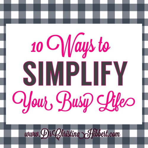 10 Ways to SIMPLIFY Your Busy Life