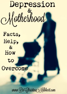 Depression & Motherhood-Facts, Help, & How to Overcome, www.DrChristinaHibbert.com
