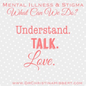 Mental Illness, Stigma, & Suicide- Finding Hope in the Darkest Times; www.DrChristinaHibbert.com