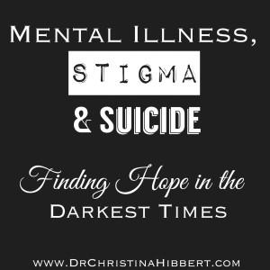 Mental Illness, Stigma, & Suicide; www.DrChristinaHibbert.com