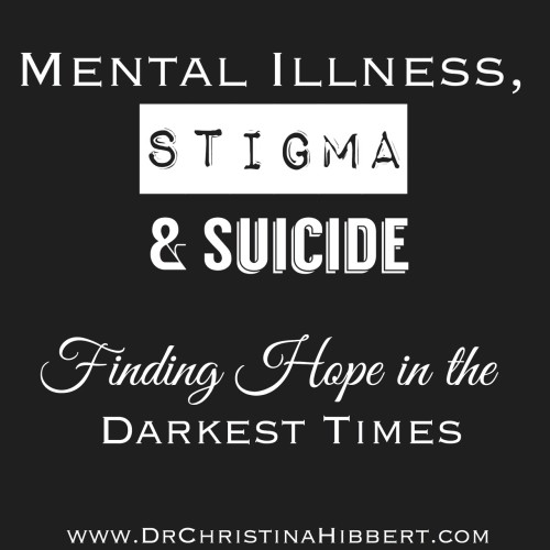 Mental Illness, Stigma & Suicide: Finding Hope in the Darkest Times