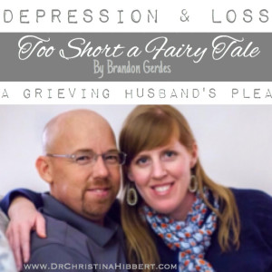 Too Short a Fairy Tale-A grieving husband's plea www.DrChristinaHibbert.com #depression #loss #suicide #prevention #marriage