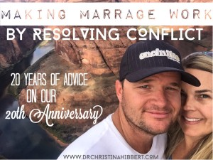 Making Marriage Work by Resolving Conflict-20 Years of Advice on our 20th Anniversary www.DrChristinaHibbert.com