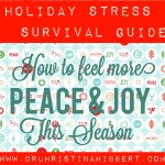 Holiday Stress Survival Guide:  How to feel more Peace & Joy this Season