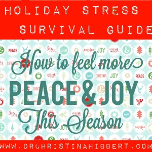 Holiday Stress Survival Guide-How to Feel More Peace & Joy this Season; www.DrchristinaHibbert.com #holidays #christmas #mentalhealth #stress