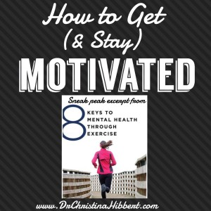 How to Get (& Stay) Motivated-Sneak Peak Excerpt from my new book, %228 Keys to Mental Health Through Exercise%22 www.DrChristinahibbert.com #exercise #mentalhealth #motivation