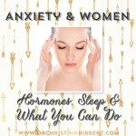 Anxiety & Women: Hormones, Sleep & What You Can Do