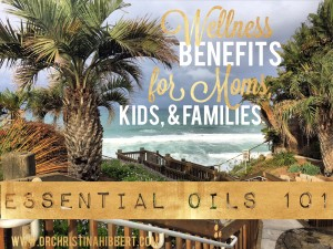 Essential Oils 101- My Favorite Wellness Benefits for Moms, Kids & Families www.DrChristinaHibbert.com #essentialoils #health #wellness #family #motherhood