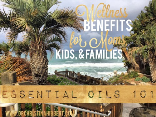 Essential Oils 101: My Favorite Wellness Benefits for Moms, Kids, & Families!
