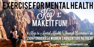 Exercise for Mental Health-Key 1, Make it Fun! My %228 Keys%22 Book Launch at Zion Ponderosa Women's Adventure Retreat www.DrChristinaHibbert.com