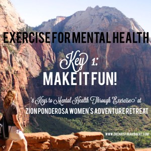 Exercise for Mental Health-Key 1, Make it fun! My %228 Keys%22 Book Launch @ Zion Ponderosa Women's Adventure Retreat www.DrChristinaHibbert.com