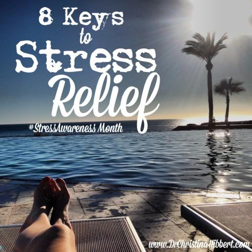 8 Keys to Stress Relief–#StressAwarenessMonth