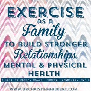 Exercise as a Family to Build Strong Relationships, Mental & PHysical Health www.DrChristinaHibbert.com #exercise #family #mentalhealth