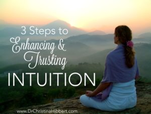 3 Steps to Enhancing & Trusting Intuition www.DrChristinaHibbert.com
