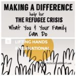 Making a Difference: Help for The Refugee Crisis-What You & Your Family Can Do