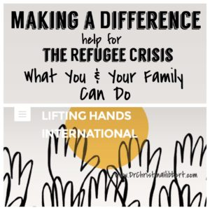 Making a Difference-Help for the Refugee Crisis, What You & Your Family Can Do www.DrChristinaHibbert.com