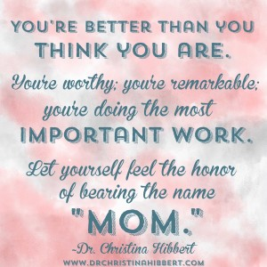 Mother's Day--The One Thing ALL Moms Need, www.DrChristinaHibbert.com