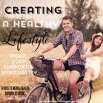 Creating a Healthy Lifestyle- Exercise, Play, Work, Support & Spirituality (8 Keys to Mental Health Through Exercise bonus chapter, part 1)