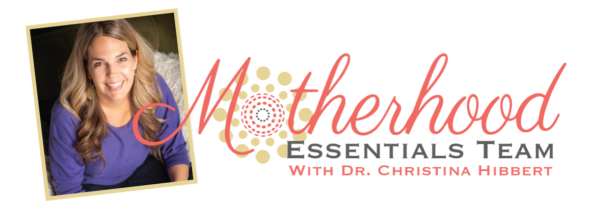 Motherhood Essentials with Dr. Christina Hibbert www.DrChristinaHibbert.com www.MotherhoodEssential.com