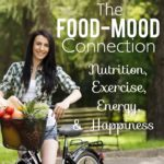 The Food-Mood Connection: Nutrition, Exercise, Energy & Happiness