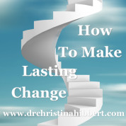 How to Make Lasting Change: 5 Lessons from the Transtheoretical Model of Change that Will Change Your Life!