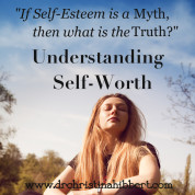 """If Self-Esteem is a Myth, then What is the Truth?"": Understanding Self-Worth"