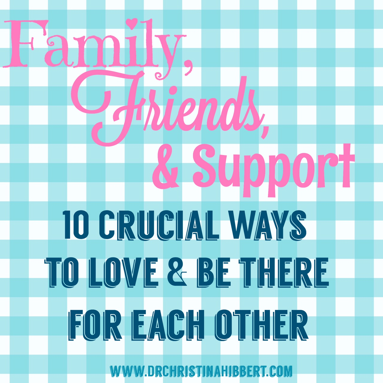 Family Friends Support 10 Crucial Ways To Love Be There For